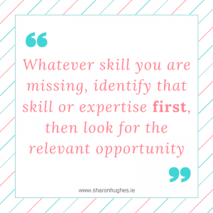 ultimately-whatever-skill-you-are-missing-identify-that-skill-or-expertise-first-then-look-for-the-relevant-opportunity