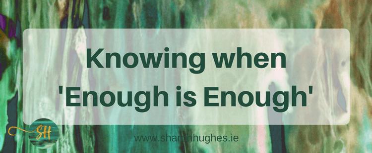 When you've had enough...