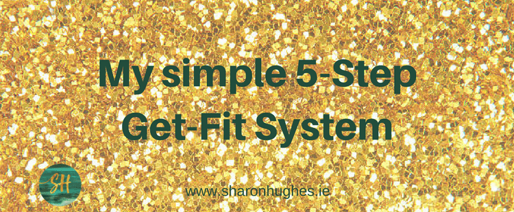My 5 simple steps to Get-Fit